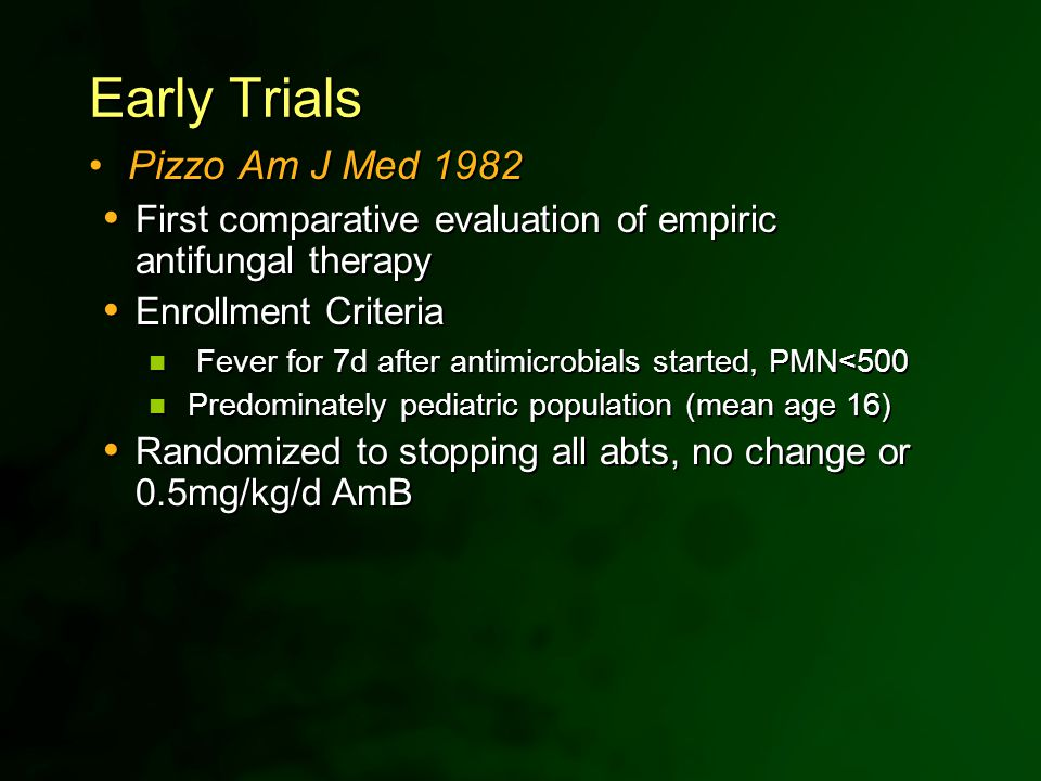 Early Trials Pizzo Am J Med 1982  First comparative evaluation of empiric antifungal therapy  Enrollment Criteria Fever for 7d after antimicrobials