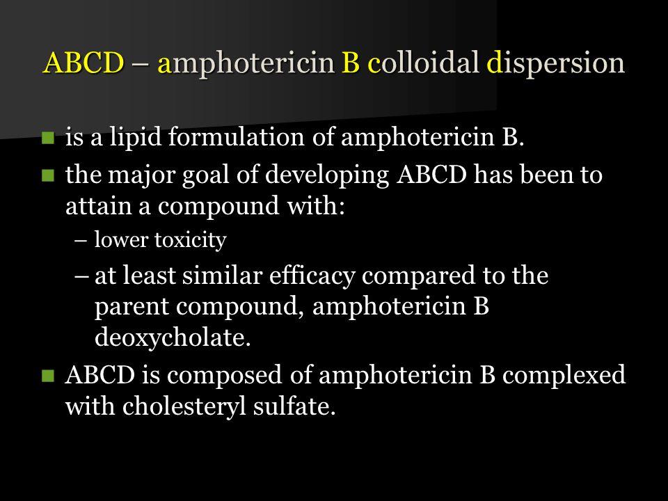 ABCD – amphotericin B colloidal dispersion is a lipid formulation of amphotericin B.