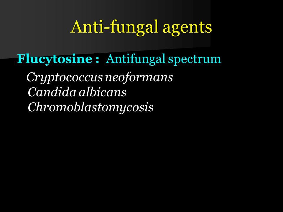 Anti-fungal agents Flucytosine : Antifungal spectrum Cryptococcus neoformans Candida albicans Chromoblastomycosis Cryptococcus neoformans Candida albicans Chromoblastomycosis