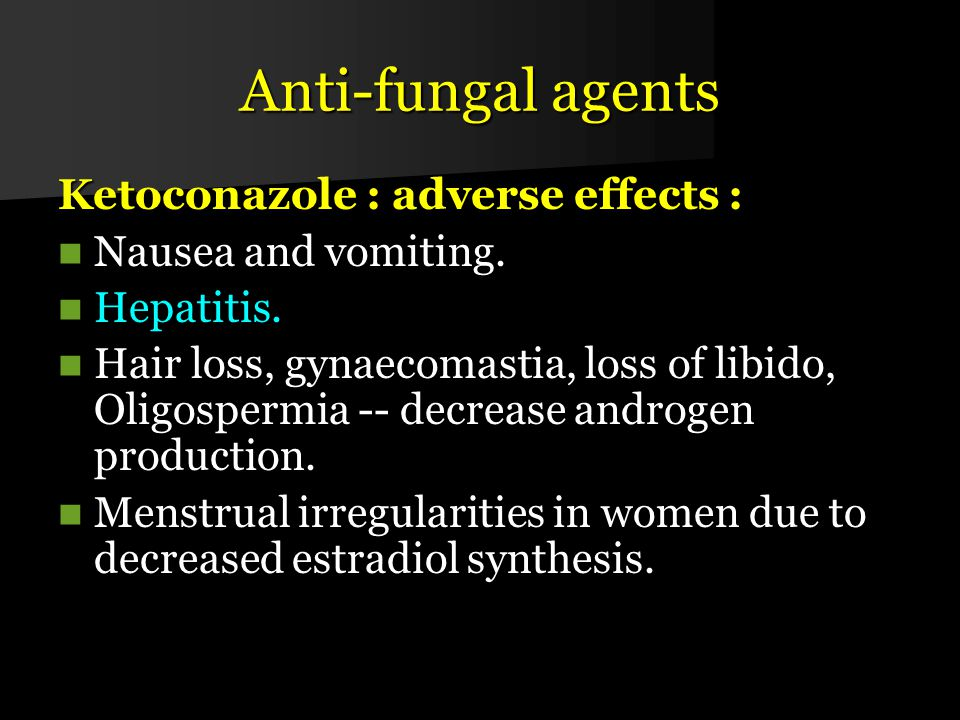 Anti-fungal agents Ketoconazole : adverse effects : Nausea and vomiting.