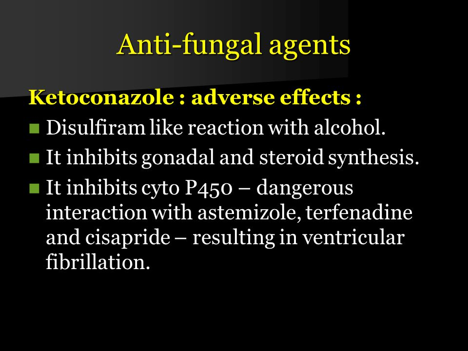 Anti-fungal agents Ketoconazole : adverse effects : Disulfiram like reaction with alcohol. Disulfiram like reaction with alcohol. It inhibits gonadal
