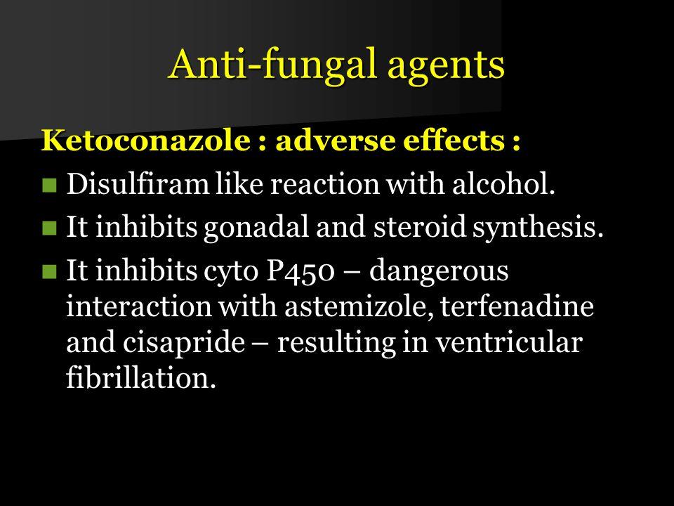 Anti-fungal agents Ketoconazole : adverse effects : Disulfiram like reaction with alcohol.