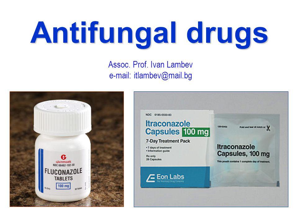 Assoc. Prof. Ivan Lambev e-mail: itlambev@mail.bg Antifungal drugs