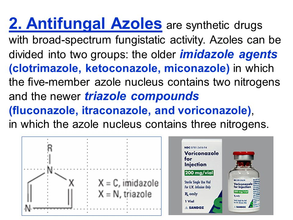 2. Antifungal Azoles are synthetic drugs with broad-spectrum fungistatic activity. Azoles can be divided into two groups: the older imidazole agents (
