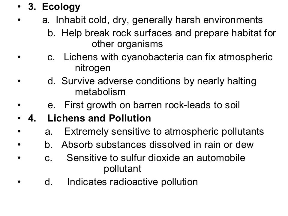 3. Ecology a. Inhabit cold, dry, generally harsh environments b.