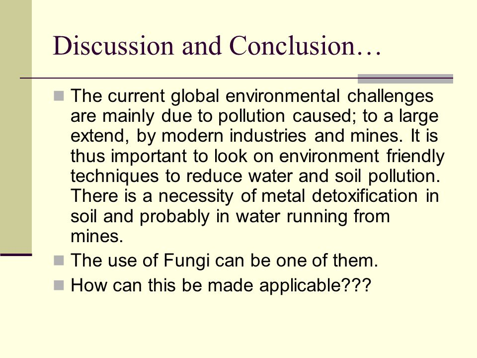 Discussion and Conclusion… The current global environmental challenges are mainly due to pollution caused; to a large extend, by modern industries and mines.