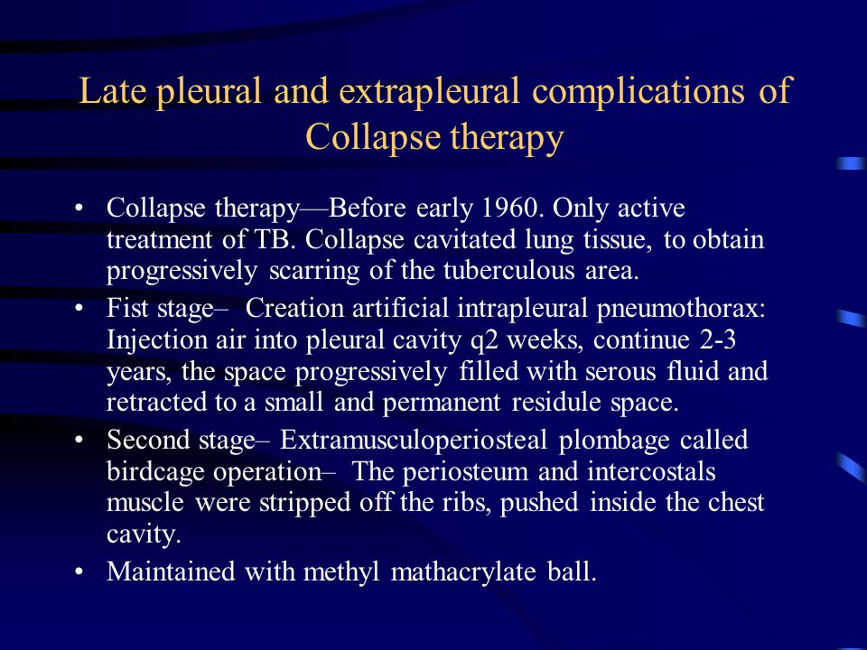 Late pleural and extrapleural complications of Collapse therapy Collapse therapy—Before early 1960. Only active treatment of TB. Collapse cavitated lu