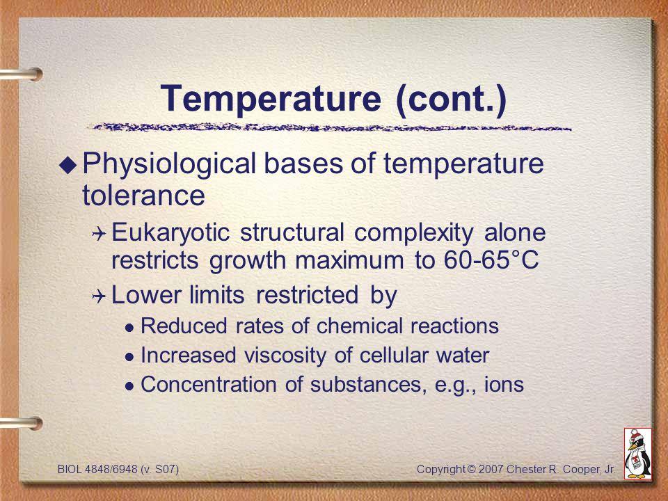 BIOL 4848/6948 (v. S07) Copyright © 2007 Chester R. Cooper, Jr. Temperature (cont.) u Physiological bases of temperature tolerance Q Eukaryotic struct