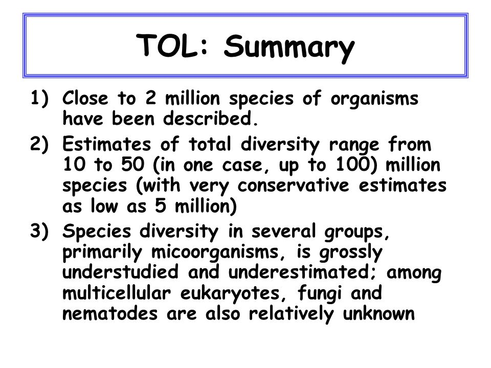 TOL: Summary 1)Close to 2 million species of organisms have been described.