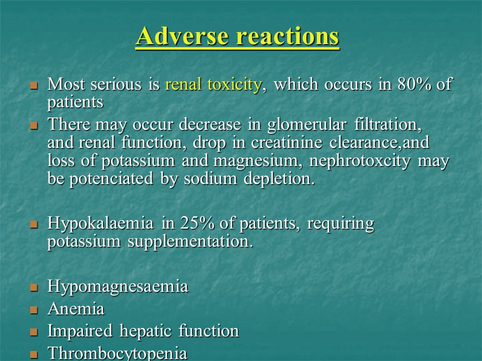 Adverse reactions Most serious is renal toxicity, which occurs in 80% of patients Most serious is renal toxicity, which occurs in 80% of patients Ther