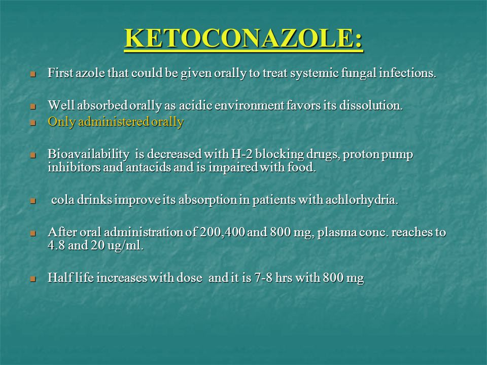 KETOCONAZOLE: First azole that could be given orally to treat systemic fungal infections. First azole that could be given orally to treat systemic fun