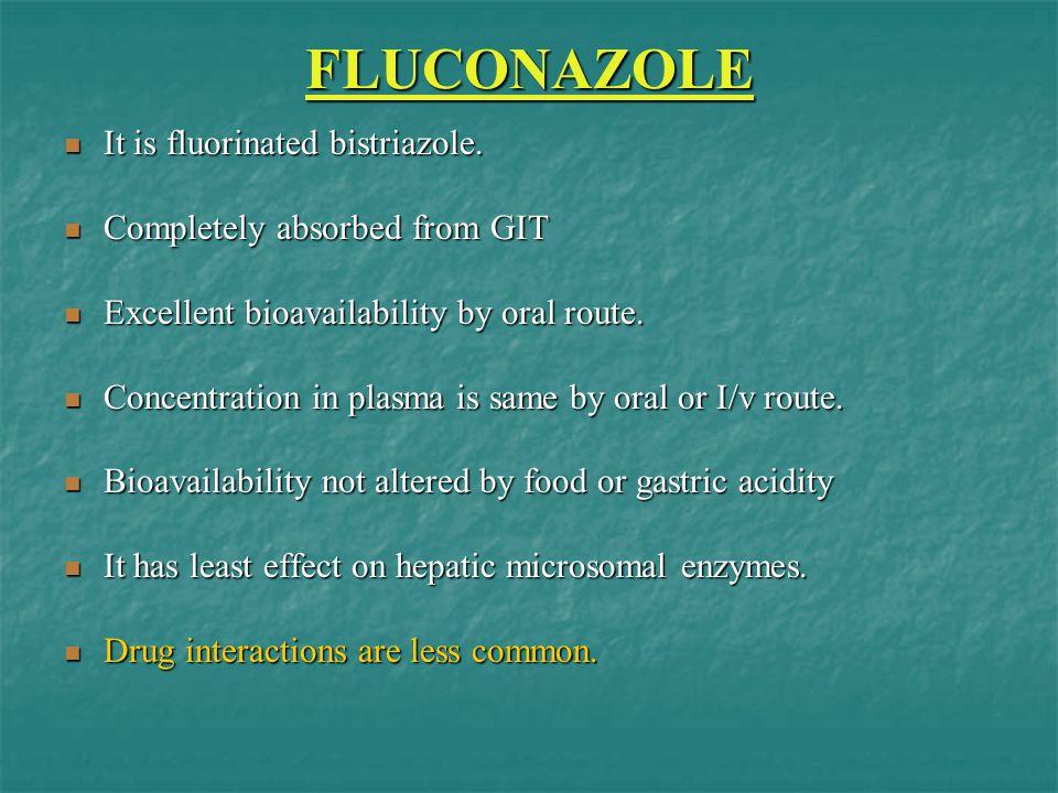 FLUCONAZOLE It is fluorinated bistriazole. It is fluorinated bistriazole. Completely absorbed from GIT Completely absorbed from GIT Excellent bioavail