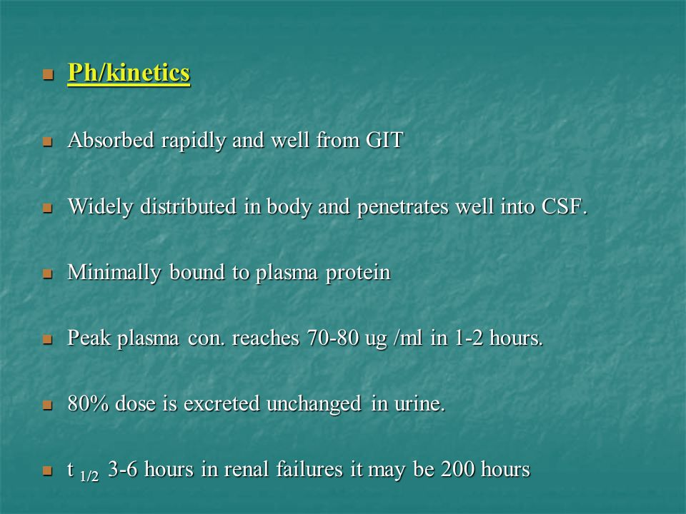 Ph/kinetics Ph/kinetics Absorbed rapidly and well from GIT Absorbed rapidly and well from GIT Widely distributed in body and penetrates well into CSF.