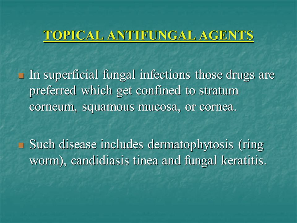 TOPICAL ANTIFUNGAL AGENTS In superficial fungal infections those drugs are preferred which get confined to stratum corneum, squamous mucosa, or cornea