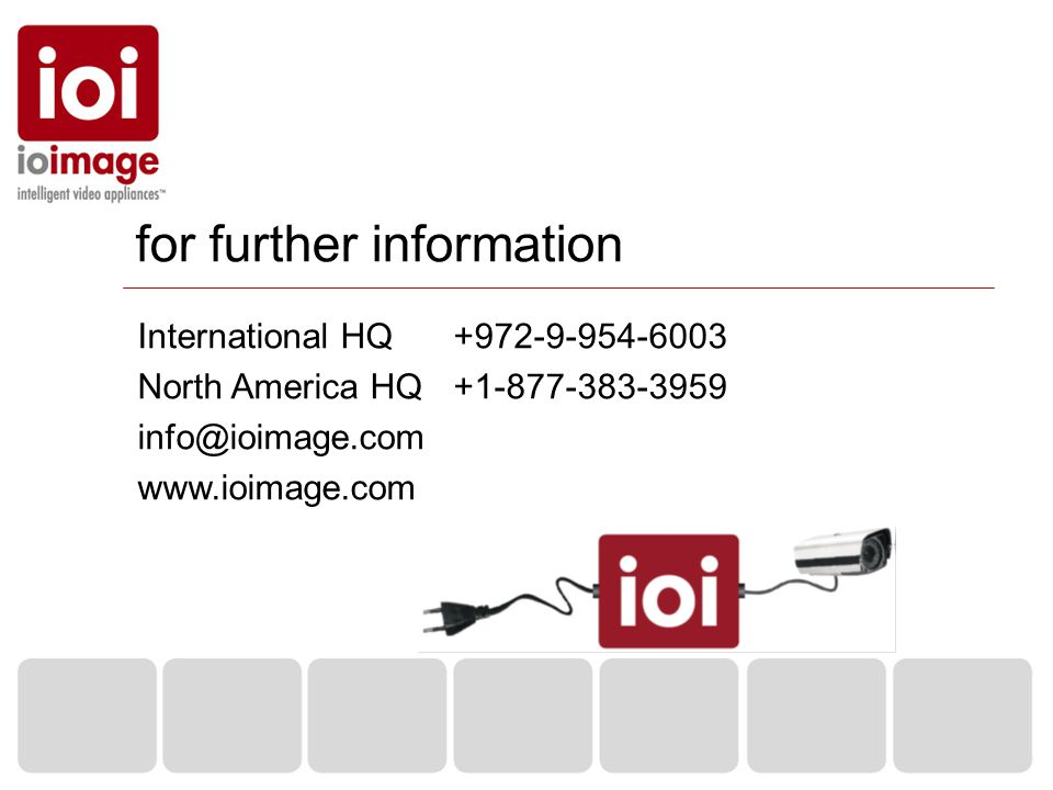 for further information International HQ+972-9-954-6003 North America HQ +1-877-383-3959 info@ioimage.com www.ioimage.com