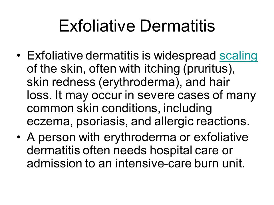 Exfoliative Dermatitis Exfoliative dermatitis is widespread scaling of the skin, often with itching (pruritus), skin redness (erythroderma), and hair