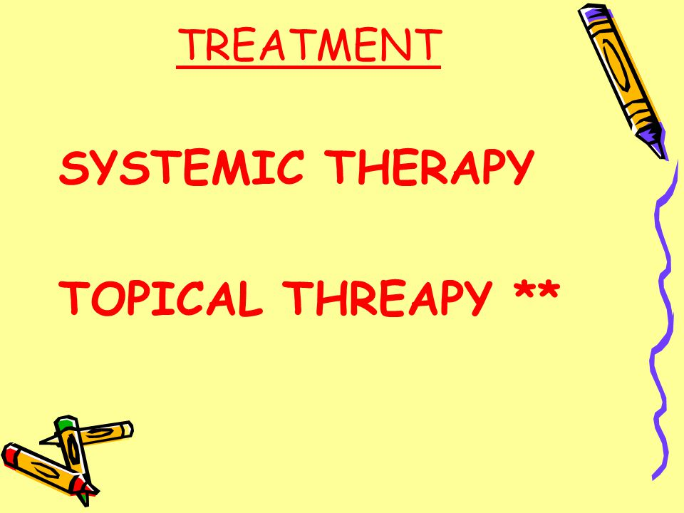 TREATMENT SYSTEMIC THERAPY TOPICAL THREAPY **