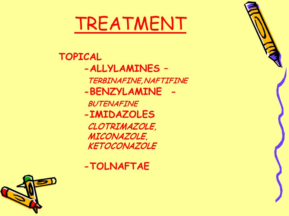 TREATMENT TOPICAL -ALLYLAMINES – TERBINAFINE,NAFTIFINE -BENZYLAMINE - BUTENAFINE -IMIDAZOLES CLOTRIMAZOLE, MICONAZOLE, KETOCONAZOLE -TOLNAFTAE