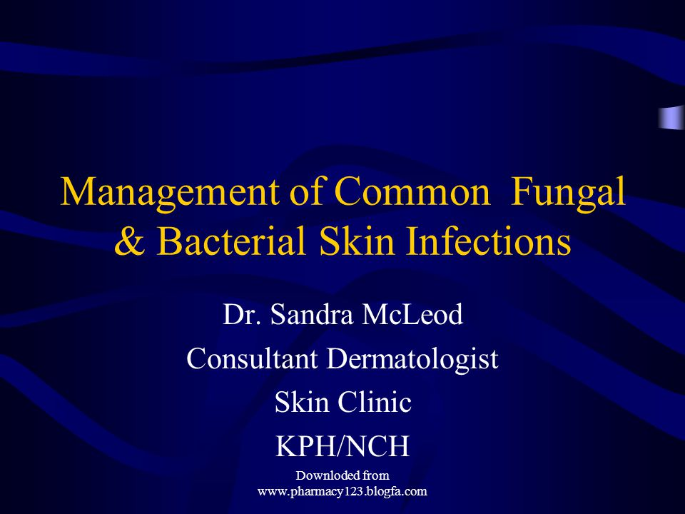 Management of Common Fungal & Bacterial Skin Infections Dr.