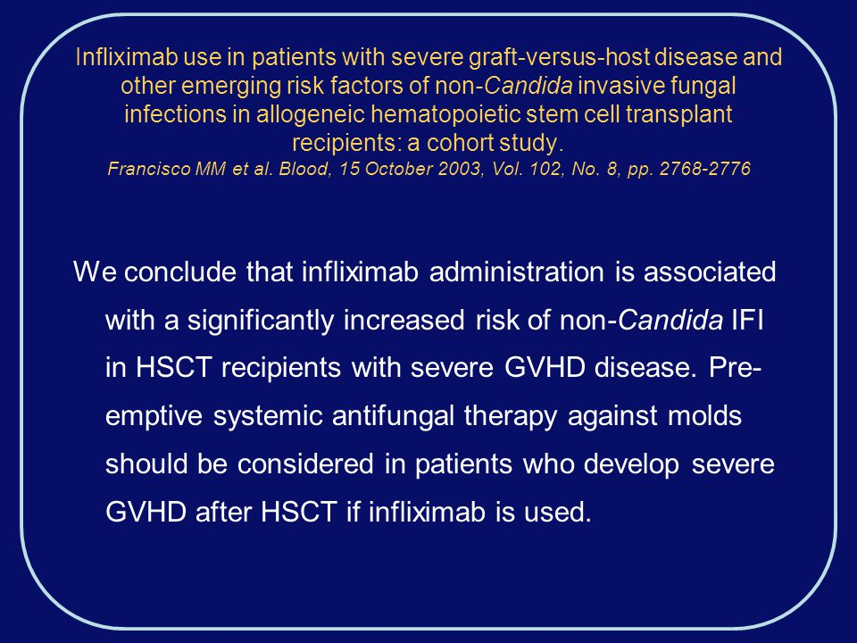 Infliximab use in patients with severe graft-versus-host disease and other emerging risk factors of non-Candida invasive fungal infections in allogeneic hematopoietic stem cell transplant recipients: a cohort study.