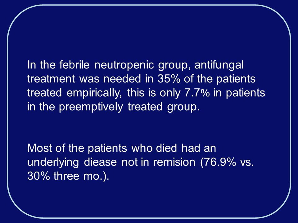 In the febrile neutropenic group, antifungal treatment was needed in 35% of the patients treated empirically, this is only 7.7 % in patients in the preemptively treated group.