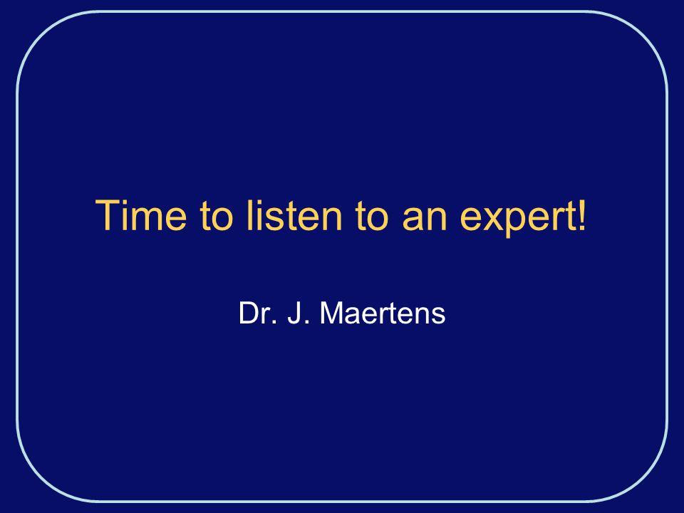 Time to listen to an expert! Dr. J. Maertens