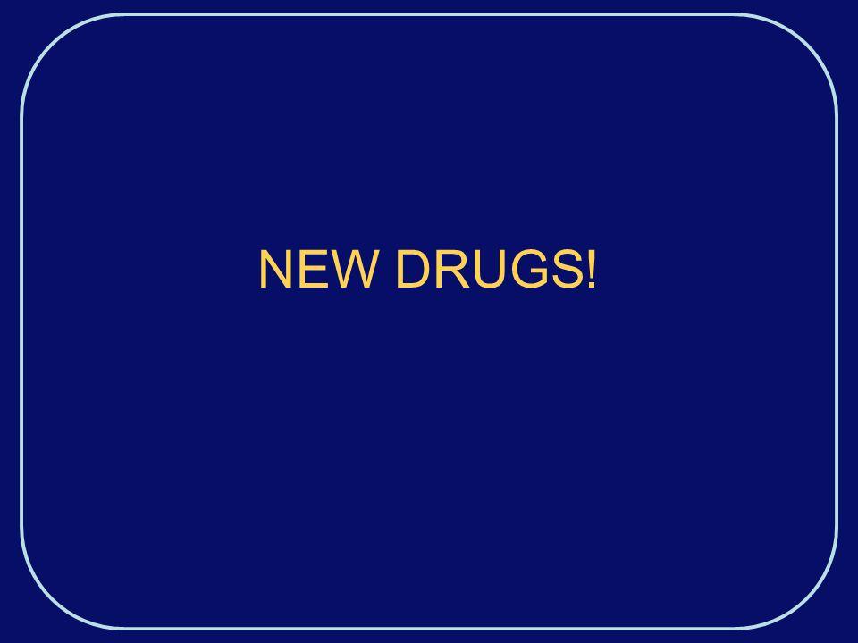 NEW DRUGS!