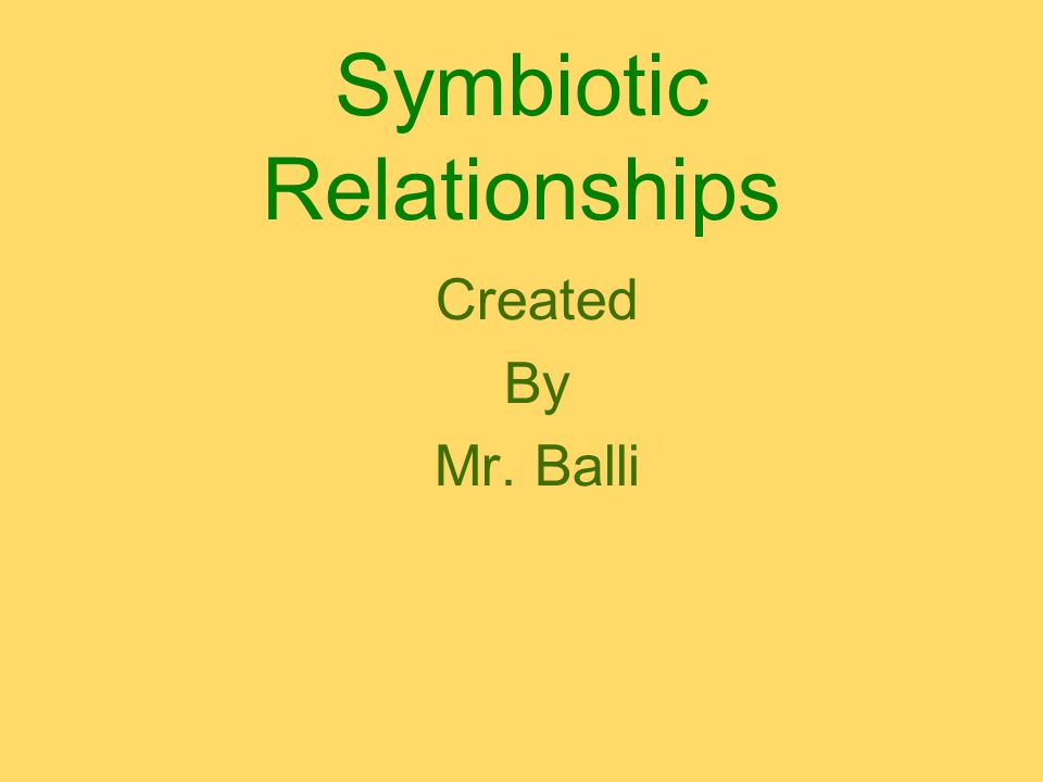 Symbiotic Relationships Created By Mr. Balli