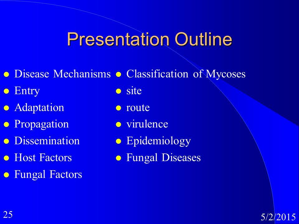 25 5/2/2015 Presentation Outline l Disease Mechanisms l Entry l Adaptation l Propagation l Dissemination l Host Factors l Fungal Factors l Classificat