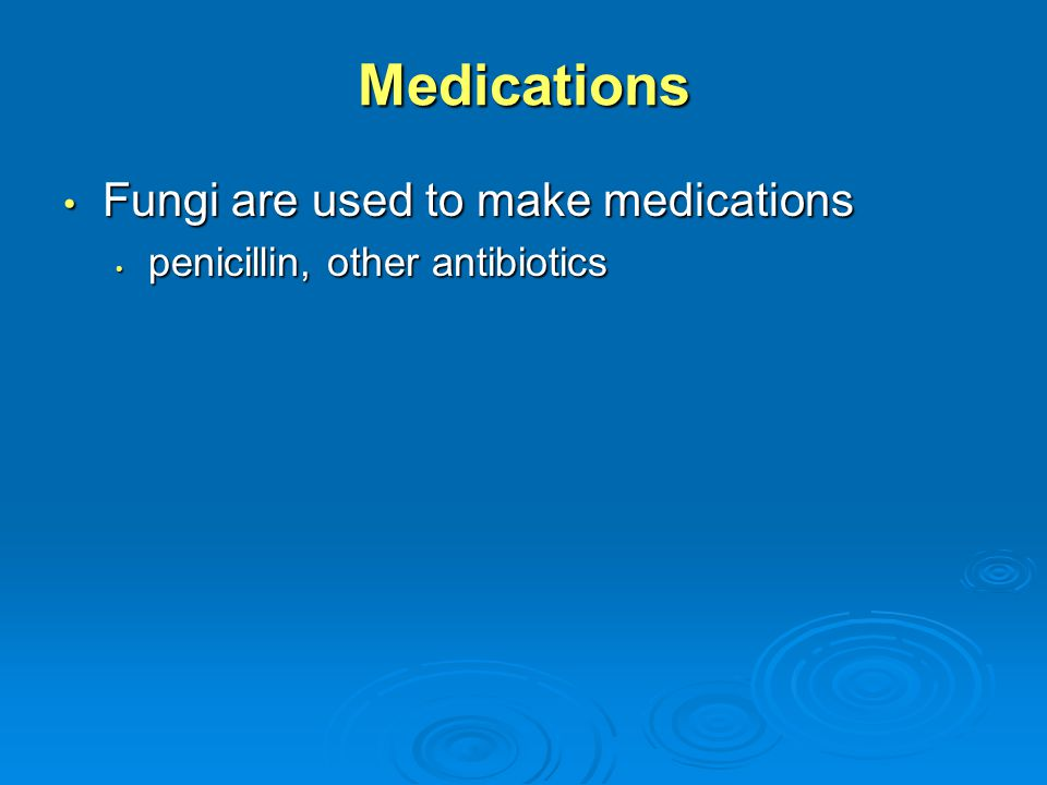 Medications Fungi are used to make medications Fungi are used to make medications penicillin, other antibiotics penicillin, other antibiotics