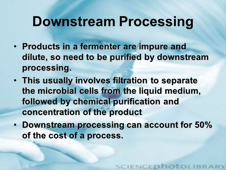 Downstream Processing Products in a fermenter are impure and dilute, so need to be purified by downstream processing.Products in a fermenter are impur
