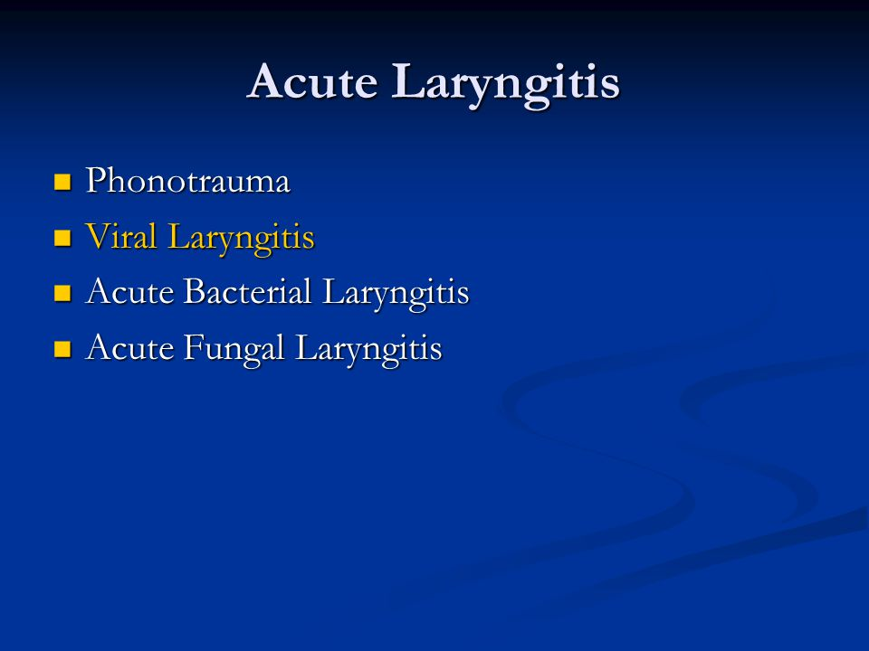 Acute Laryngitis Phonotrauma Phonotrauma Viral Laryngitis Viral Laryngitis Acute Bacterial Laryngitis Acute Bacterial Laryngitis Acute Fungal Laryngitis Acute Fungal Laryngitis