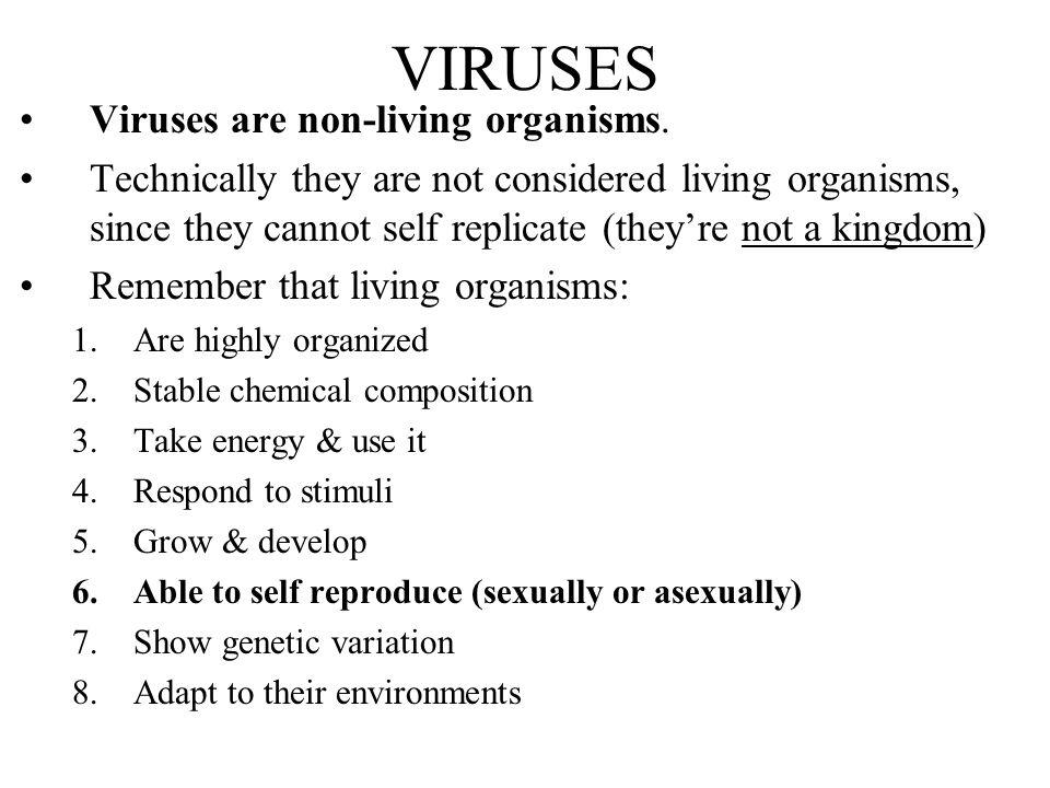 VIRUSES Viruses are non-living organisms.