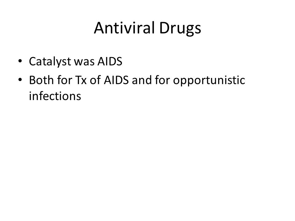 Antiviral Drugs Catalyst was AIDS Both for Tx of AIDS and for opportunistic infections