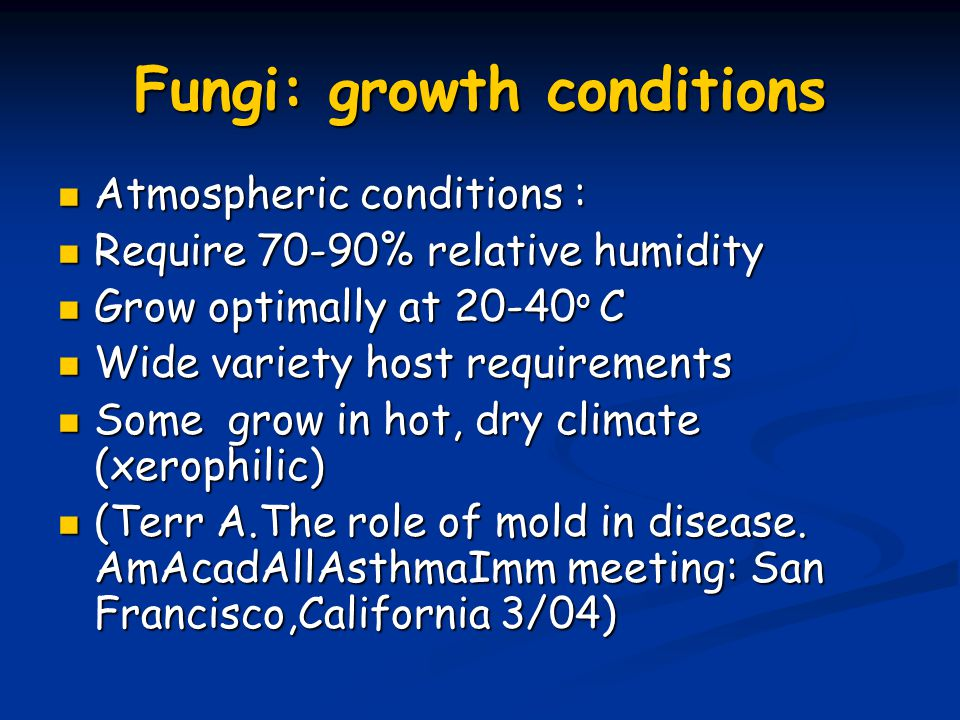Fungi: growth conditions Atmospheric conditions : Atmospheric conditions : Require 70-90% relative humidity Require 70-90% relative humidity Grow opti