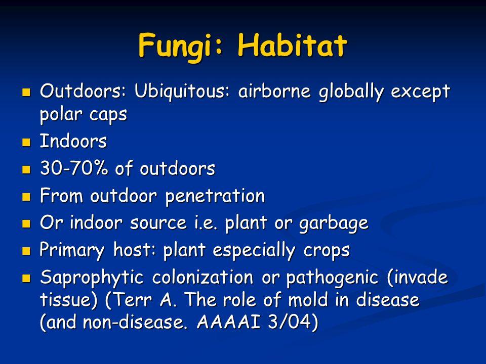 Fungi: Habitat Outdoors: Ubiquitous: airborne globally except polar caps Outdoors: Ubiquitous: airborne globally except polar caps Indoors Indoors 30-