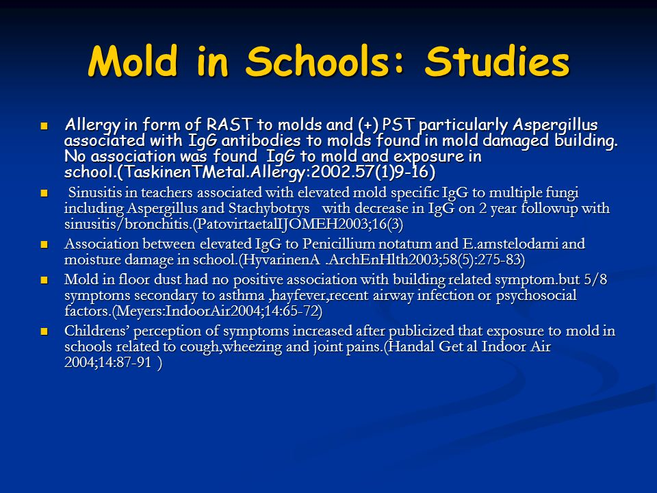 Mold in Schools: Studies Allergy in form of RAST to molds and (+) PST particularly Aspergillus associated with IgG antibodies to molds found in mold d