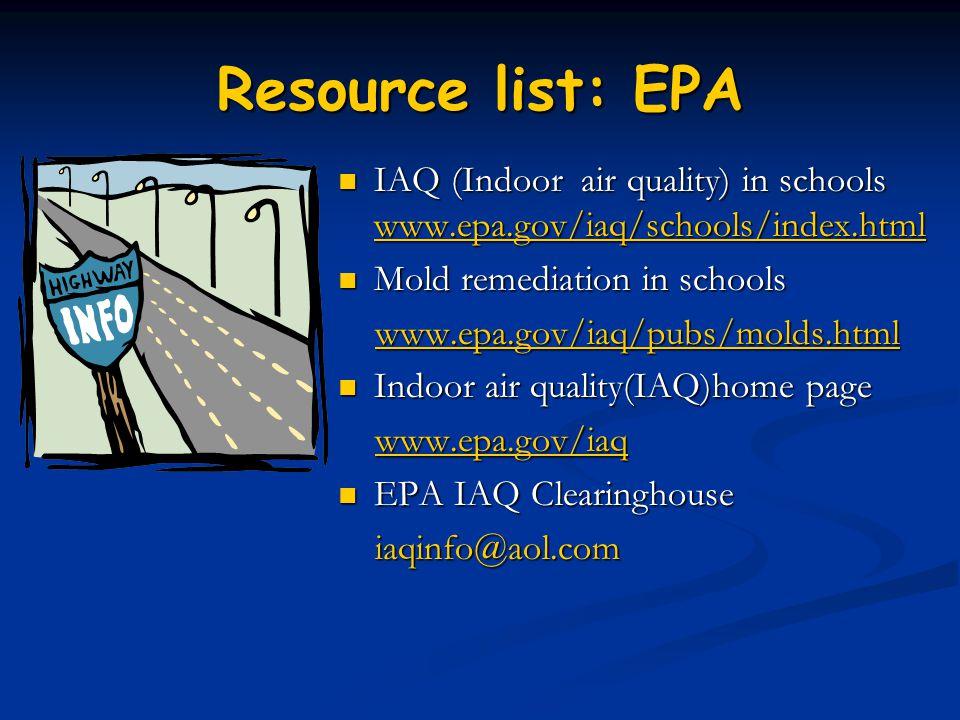 Resource list: EPA IAQ (Indoor air quality) in schools www.epa.gov/iaq/schools/index.html IAQ (Indoor air quality) in schools www.epa.gov/iaq/schools/