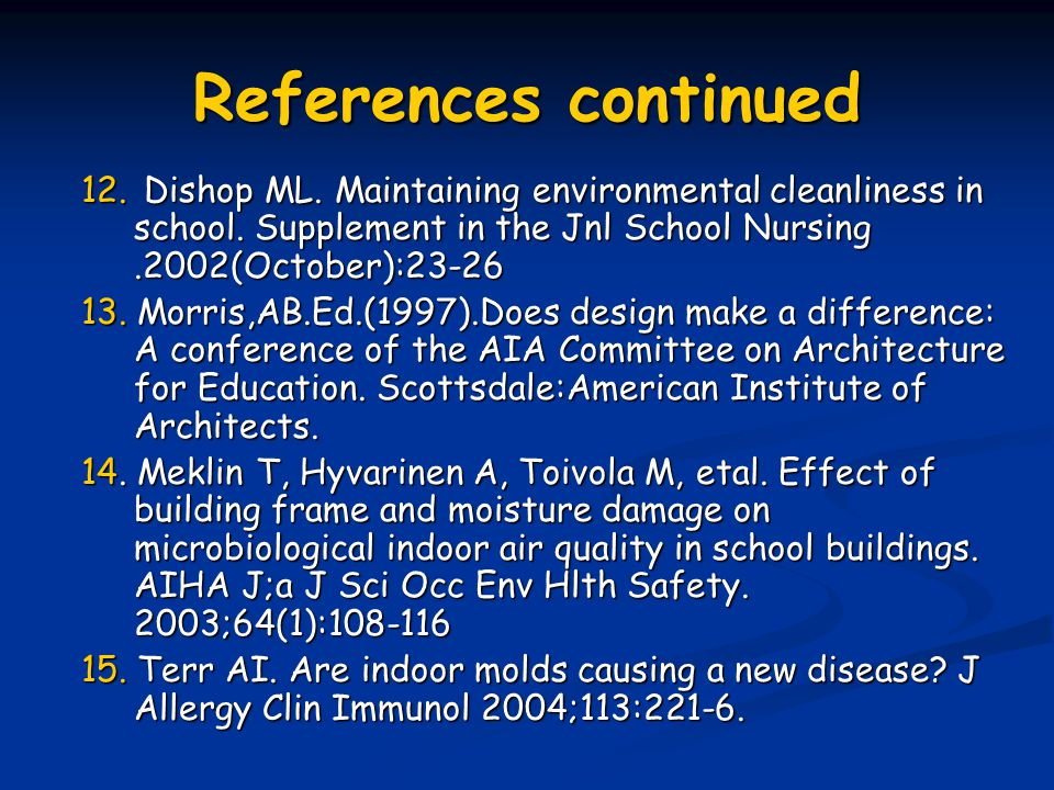 References continued 12. Dishop ML. Maintaining environmental cleanliness in school. Supplement in the Jnl School Nursing.2002(October):23-26 13. Morr