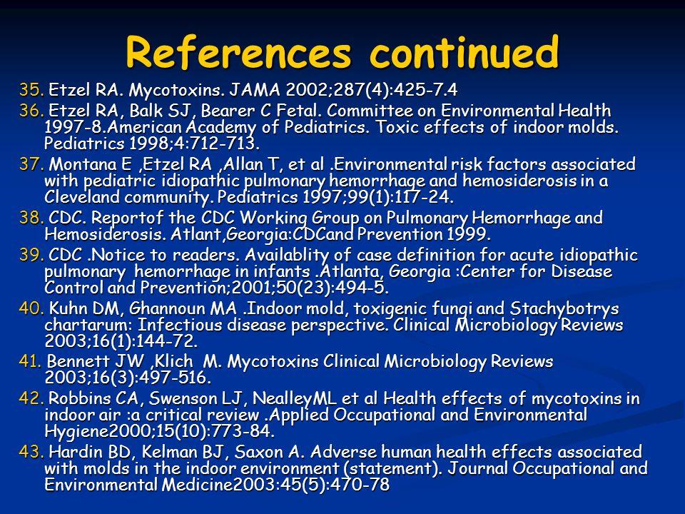 References continued 35. Etzel RA. Mycotoxins. JAMA 2002;287(4):425-7.4 36. Etzel RA, Balk SJ, Bearer C Fetal. Committee on Environmental Health 1997-