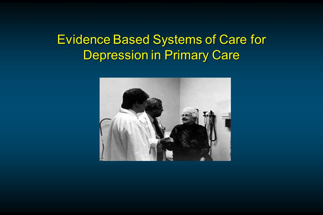 Evidence Based Systems of Care for Depression in Primary Care