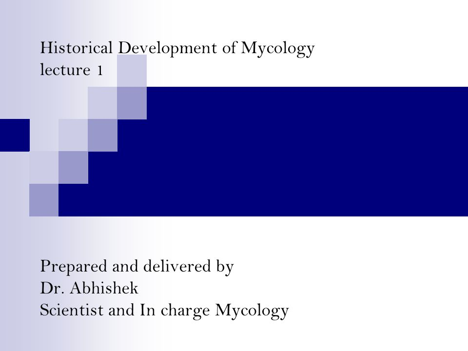 Historical Development of Mycology lecture 1 Prepared and delivered by Dr. Abhishek Scientist and In charge Mycology lab