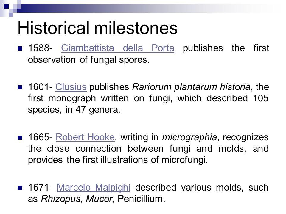 Historical milestones 1588- Giambattista della Porta publishes the first observation of fungal spores.Giambattista della Porta 1601- Clusius publishes