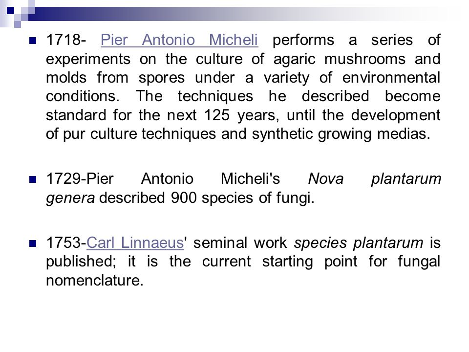 1718- Pier Antonio Micheli performs a series of experiments on the culture of agaric mushrooms and molds from spores under a variety of environmental