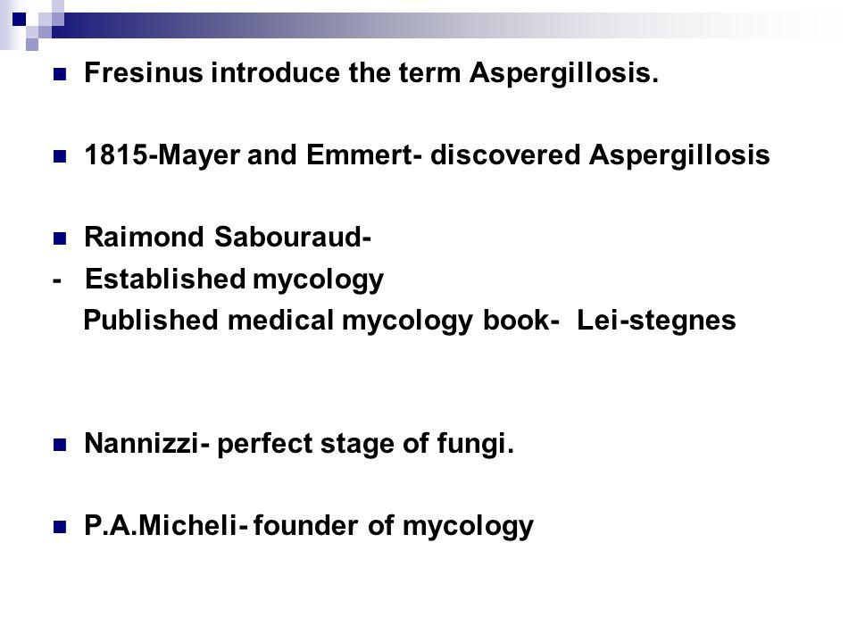Fresinus introduce the term Aspergillosis.