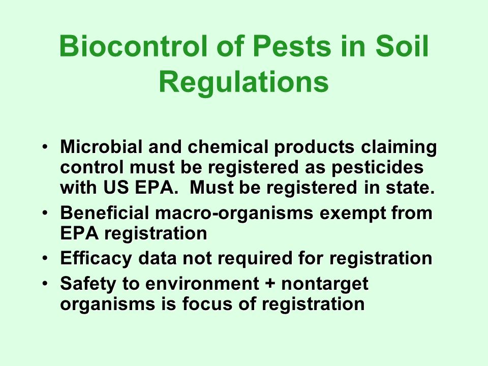 Biocontrol of Pests in Soil Regulations Microbial and chemical products claiming control must be registered as pesticides with US EPA.