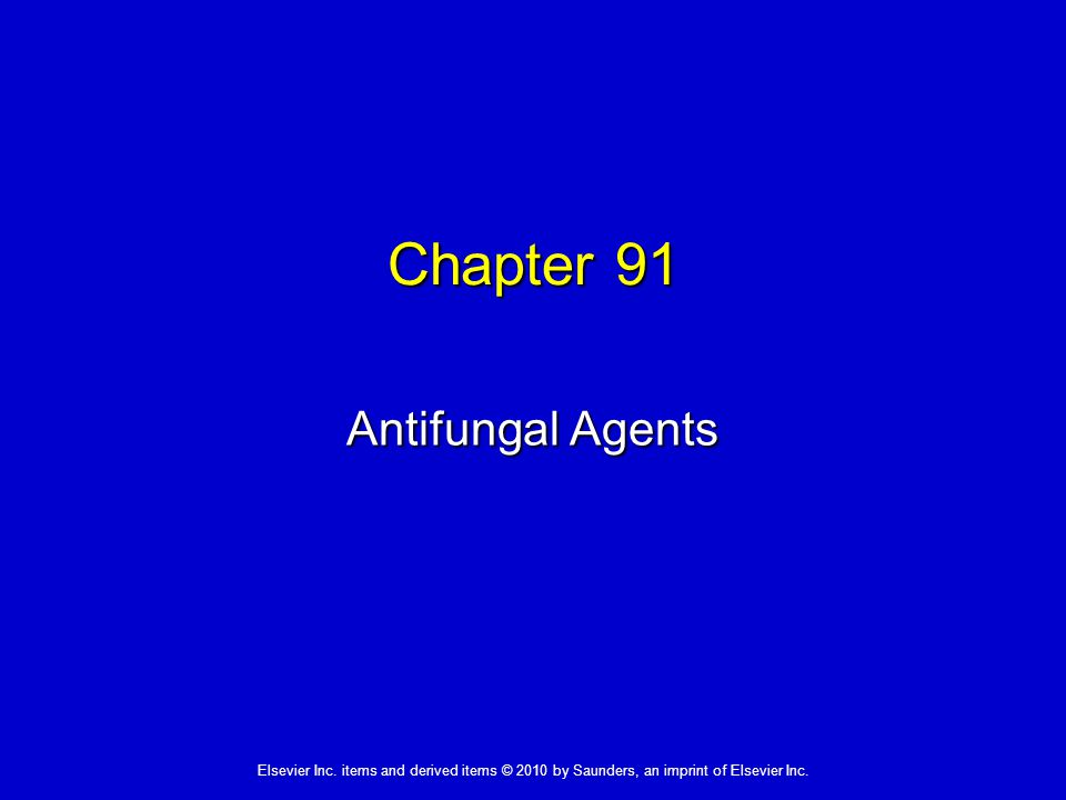 Elsevier Inc. items and derived items © 2010 by Saunders, an imprint of Elsevier Inc. Chapter 91 Antifungal Agents