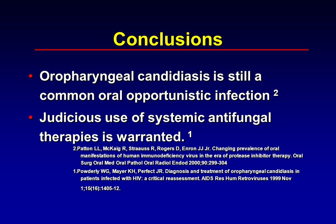 Conclusions Oropharyngeal candidiasis is still a common oral opportunistic infection 2 Judicious use of systemic antifungal therapies is warranted.