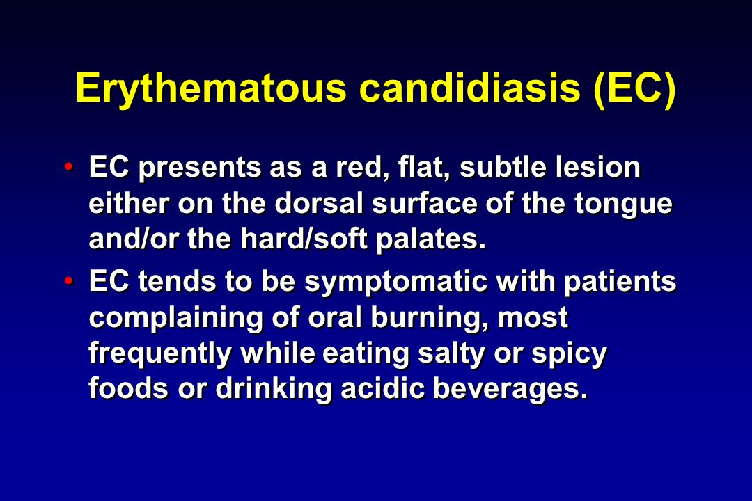 Erythematous candidiasis (EC) Clinical diagnosis is based on appearance, taking into consideration the person's medical history and virologic status.