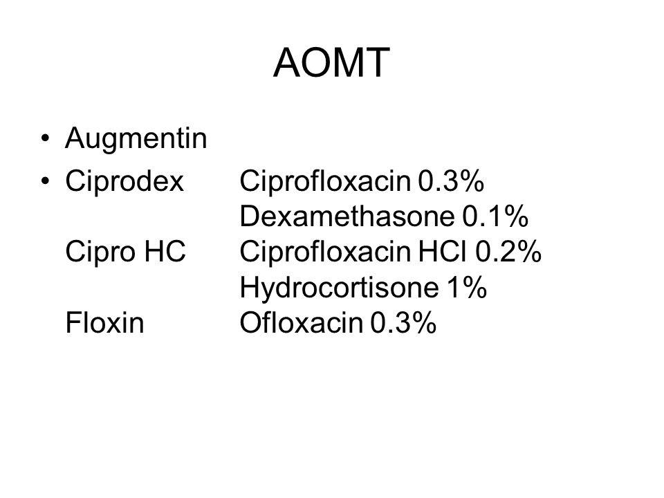 AOMT Augmentin CiprodexCiprofloxacin 0.3% Dexamethasone 0.1% Cipro HCCiprofloxacin HCl 0.2% Hydrocortisone 1% FloxinOfloxacin 0.3%